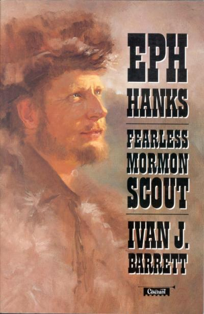"""Book cover for """"Eph Hanks, Fearless Mormon Scout"""" by Ivan J. Barrett."""